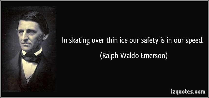 Quote In Skating Over Thin Ice Our Safety Is In Our Speed Ralph Waldo Emerson 57849
